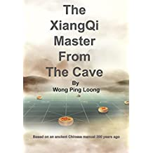 The XiangQi Master  From The Cave: Based on an ancient Chinese manual 200 years ago (English Edition)