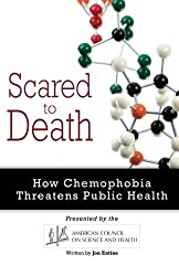 Scared to Death: How Chemophobia Threatens Public Health by Jon Entine (2011-01-18)