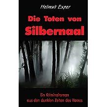 Die Toten von Silbernaal: Ein Kriminalroman aus den dunklen Zeiten des Harzes