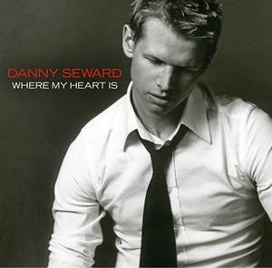 Where My Heart Is by Danny Seward (2005-08-02)