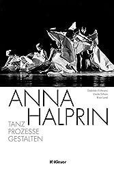 Anna Halprin: Tanz - Prozesse - Gestalten