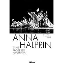 Anna Halprin: Tanz – Prozesse – Gestalten