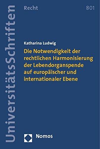 Die Notwendigkeit der rechtlichen Harmonisierung der Lebendorganspende auf europäischer und internationaler Ebene (Nomos Universitatsschriften - Recht, Band 801)