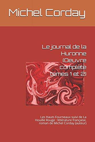 Le journal de la Huronne (Oeuvre complète tomes 1 et 2): Les Hauts Fourneaux suivi de La Houille Rouge : littérature française, roman de Michel Corday (auteur)