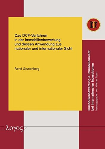 Das DCF-Verfahren in der Immobilienbewertung und dessen Anwendung aus nationaler und internationaler Sicht (Immobilienbewertung & Immobilienrecht bei internationalen Investitionen, Band 1)