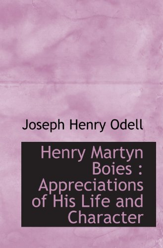 Henry Martyn Boies : Appreciations of His Life and Character