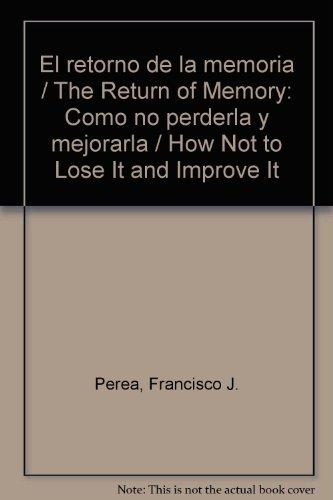 Descargar Libro El retorno de la memoria / The Return of Memory: Como no perderla y mejorarla / How Not to Lose It and Improve It de Francisco J. Perea