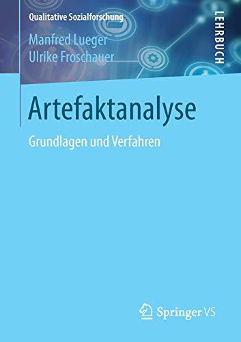 Artefaktanalyse: Grundlagen und Verfahren (Qualitative Sozialforschung)