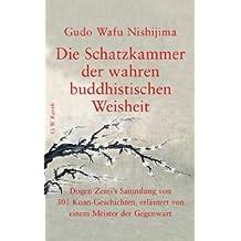 Die Schatzkammer der wahren buddhistischen Weisheit: Dogen Zenji's Sammlung von 301 Koan-Geschichten, erläutert von einem Meister der Gegenwart