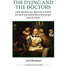 [(The Dying and the Doctors: The Medical Revolution in Seventeenth-Century England)] [Author: Ian Mortimer] published on (February, 2015)