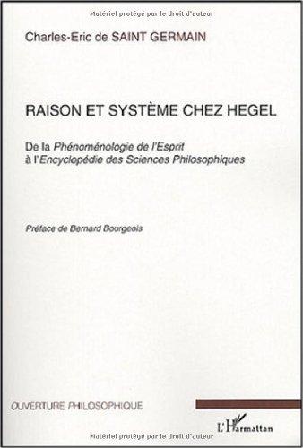 Raison et système chez Hegel : De la phénoménologie de l'esprit à l'encyclopédie des sciences philosophiques por Charles-Eric de Saint Germain
