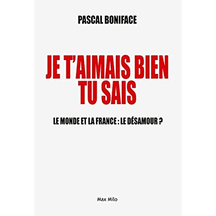 Je t'aimais bien tu sais: Le monde et la France : le désamour ? - Essais - documents