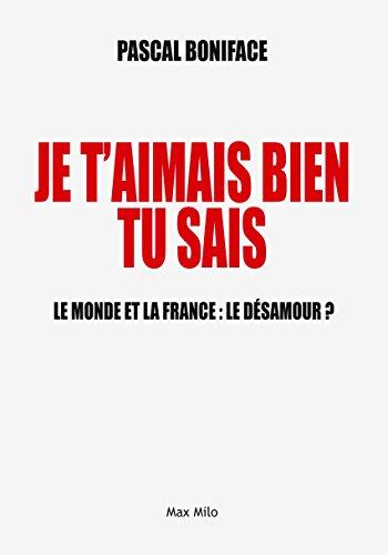 je-taimais-bien-tu-sais-le-monde-et-la-france-le-desamour-essais-documents-french-edition