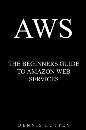 AWS: Amazon Web Services Tutorial The Ultimate Beginners Guide por Dennis Hutten
