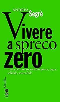 Vivere a spreco zero: Una rivoluzione alla portata di tutti (I grilli) di [Segrè, Andrea]