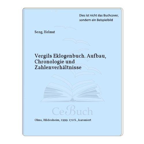 Vergils Eklogenbuch. Aufbau, Chronologie und Zahlenverhältnisse par Helmut Seng