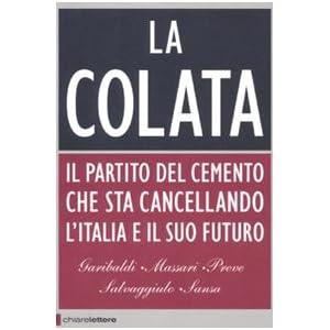 La colata. Il partito del cemento che sta cancellando l'Italia e il suo futuro