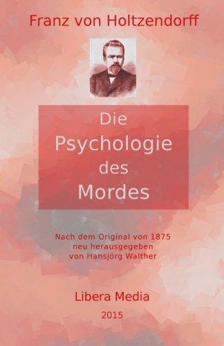 Die Psychologie des Mordes: Kommentierte Ausgabe (Libera Media, Band 7)