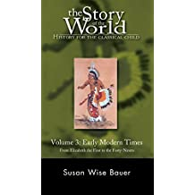 The Story of the World: History for the Classical Child: Early Modern Times: From Elizabeth the First to the Forty-Niners (Vol. 3)  (Story of the World) (English Edition)