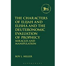 The Characters of Elijah and Elisha and the Deuteronomic Evaluation of Prophecy: Miracles and Manipulation