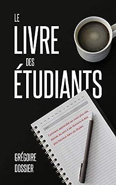 Le livre des étudiants : Comment apprendre ses cours plus vite, donner du sens à ses révisions et être plus heureux dans ses études