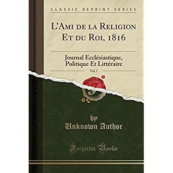 L'Ami de la Religion Et Du Roi, 1816, Vol. 7: Journal Ecclésiastique, Politique Et Littéraire (Classic Reprint)