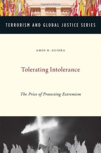 Tolerating Intolerance: The Price of Protecting Extremism (Terrorism and Global Justice Series) by Amos N. Guiora (2014-01-17)