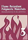 [(Flame - Retardant Polymeric Materials: Volume 3)] [By (author) Menachem Lewin ] published on (July, 2012)