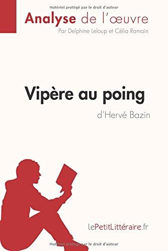 Vipre au poing d'Herv Bazin (Analyse de l'oeuvre): Comprendre La Littrature Avec Lepetitlittraire.Fr