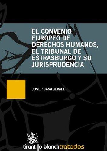 El convenio Europeo de Derechos Humanos, el Tribunal de Estarsburgo y su Jurisprudencia (Tratados Y Comentarios) por Josep Casadevall
