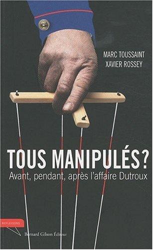 Tous manipulés ? : Avant, pendant et après l'affaire Dutroux