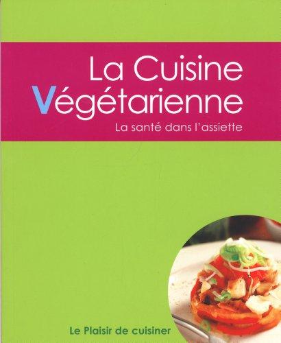 Le plaisir de cuisiner - La cuisine végétarienne: CE - Vegetarian - FRE