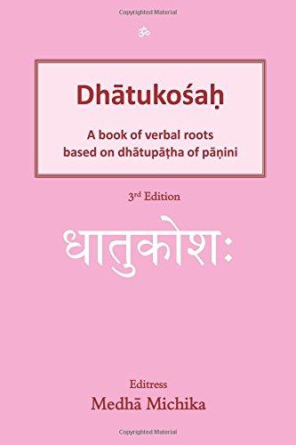 DhatukosaH: A book of verbal roots based on dhatupatha of panini por Medha Michika