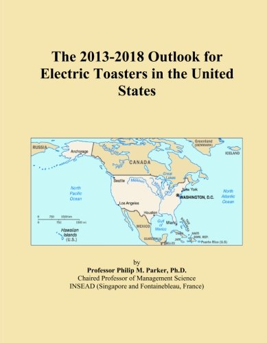 The 2013-2018 Outlook for Electric Toasters in the United States