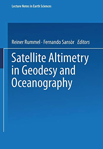 Satellite Altimetry in Geodesy and Oceanography (Lecture Notes in Earth Sciences)