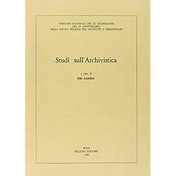 Studi Sull'archivistica. Atti Della Giornata Di Studio (Roma, Archivio Di Stato Settembre 1989)