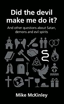 Did the devil make me do it? (Questions Christians Ask) by [McKinley, Mike]
