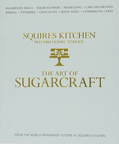 The Art of Sugarcraft: Sugarpaste Skills, Sugar Flowers, Modelling, Cake Decorating, Baking, Patisserie, Chocolate, Royal Icing and Commercial Cakes (Squires Kitchen)