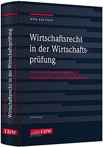 Wirtschaftsrecht in der Wirtschaftsprüfung: Zivilrecht, Gesellschaftsrecht, Kapitalmarktrecht, Europarecht u.a.