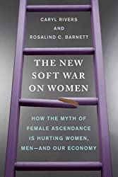 New Soft War On Women: How the Myth of Female Ascendance Is Hurting Women, Men - and Our Economy by Caryl Rivers (2015-09-25)