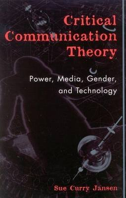 [(Critical Communication Theory : Power, Media, Gender and Technology)] [By (author) Sue Curry Jansen] published on (November, 2002)