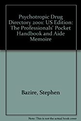 Psychotropic Drug Directory 2001: US Edition: The Professionals' Pocket Handbook and Aide Memoire