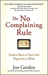 The No Complaining Rule: Positive Ways to Deal with Negativity at Work by Jon Gordon (2008-07-18)