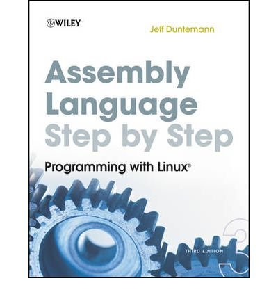 [(Assembly Language Step-by-Step: Programming with Linux)] [ By (author) Jeff Duntemann ] [October, 2009]