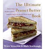[ THE ULTIMATE PEANUT BUTTER BOOK SAVORY AND SWEET, BREAKFAST TO DESSERT, HUNDEREDS OF WAYS TO USE AMERICA'S FAVORITE SPREAD BY SCARBROUGH, MARK](AUTHOR)PAPERBACK