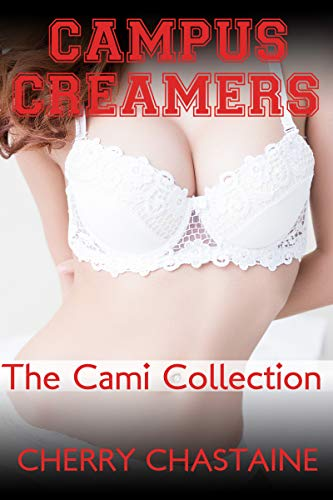Campus Creamers: The Cami Collection (Bundle) (English Edition) Cam Bundle