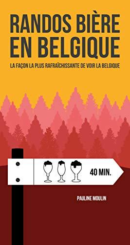 Randos bière en Belgique : La façon la plus rafraîchissante de voir la Belgique par Pauline Moulin