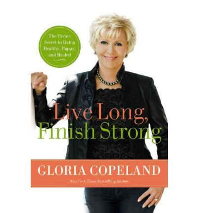 [(Live Long, Finish Strong )] [Author: Gloria Copeland] [Jun-2011]