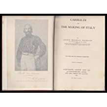 Garibaldi and the Making of Italy ... With four maps and numerous illustrations
