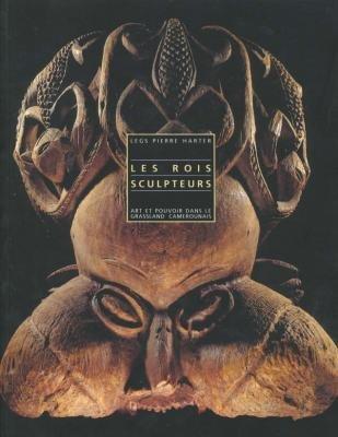 Les rois sculpteurs : Art et pouvoir dans le Grassland camerounais par Louis Perrois